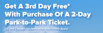Get A 3rd Day Free* With Purchase Of A 2-Day Park-to-Park Ticket.