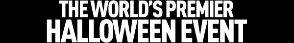 THE WORLD'S PREMIER HALLOWEEN EVENT