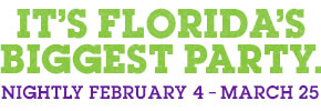 IT'S FLORIDA'S BIGGEST PARTY. NIGHTLY FEBRUARY 4 - MARCH 25