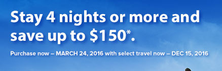 Stay 4 nights or more and save up to $150*.