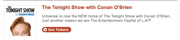 Universal is the NEW home of The Tonight Show with Conan O'Brien.